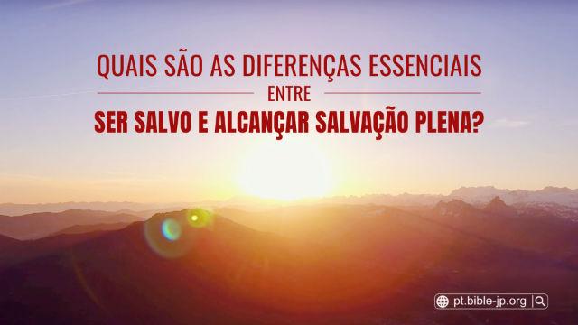 Quais são as diferenças essenciais entre ser salvo e alcançar salvação plena?