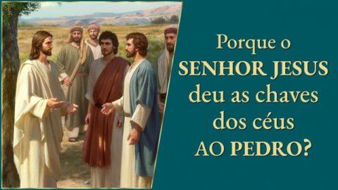 Por que o Senhor Jesus deu a Pedro as chaves do reino dos céus