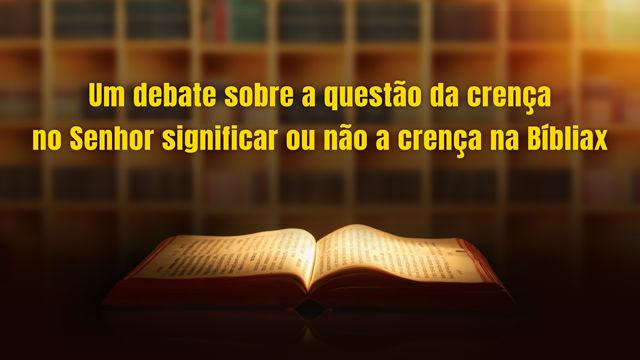 Um debate sobre a questão da crença no Senhor significar ou não a crença na Bíblia