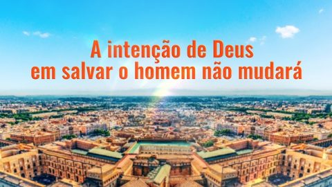 A intenção de Deus em salvar o homem não mudará