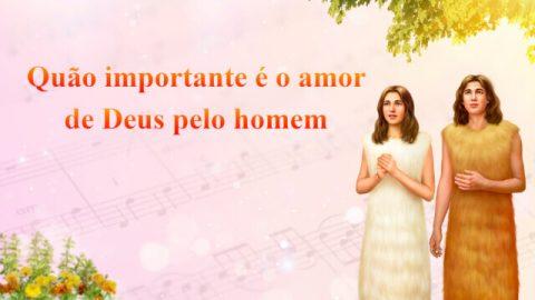 """Música gospel """"Quão importante é o amor de Deus pelo homem"""""""