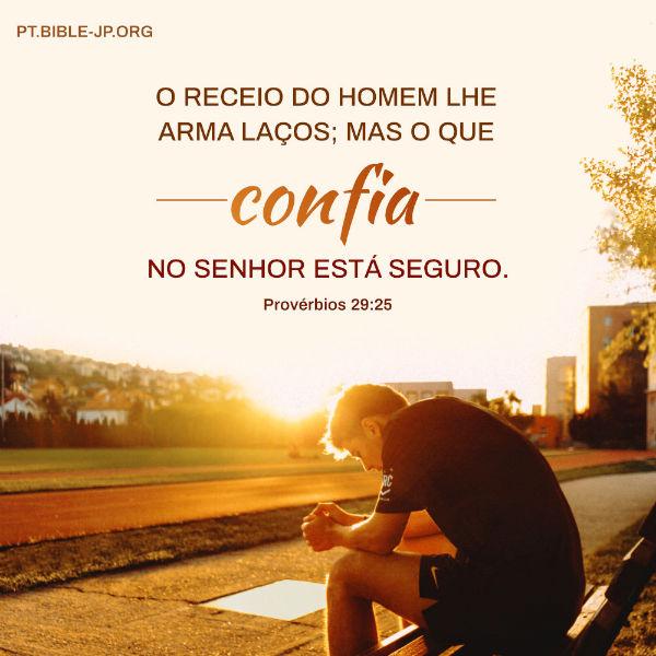 (Provérbios 29:25)«O receio do homem lhe arma laços; mas o que confia Jeová está seguro».