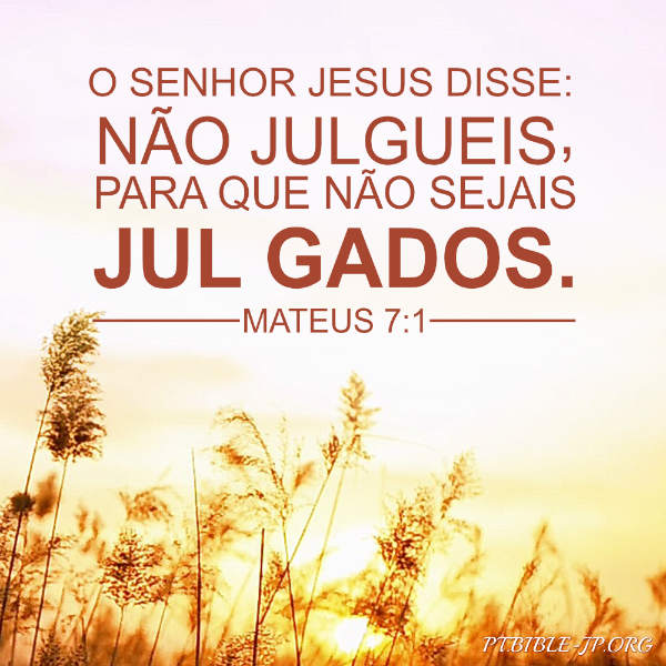 mateus 7:1 Não julgueis, para que não sejais julgados