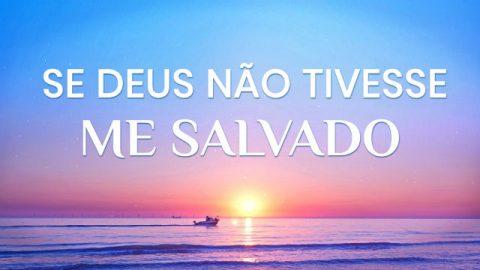 """Musica Gospel """"Se Deus não tivesse me salvado"""""""