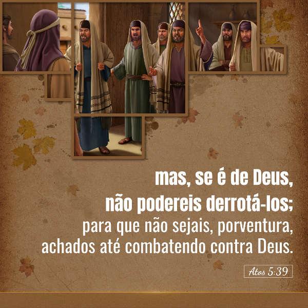 """Estudo sobre Atos 5:39 - """"Se é de Deus, não podereis derrotá-los; para que não sejais, porventura, achados até combatendo contra Deus"""" ."""