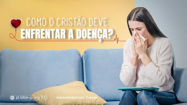 Como um cristão deve praticar para agir de acordo com a vontade de Deus quando a doença chega? Este artigo dará a você quatro princípios para a prática