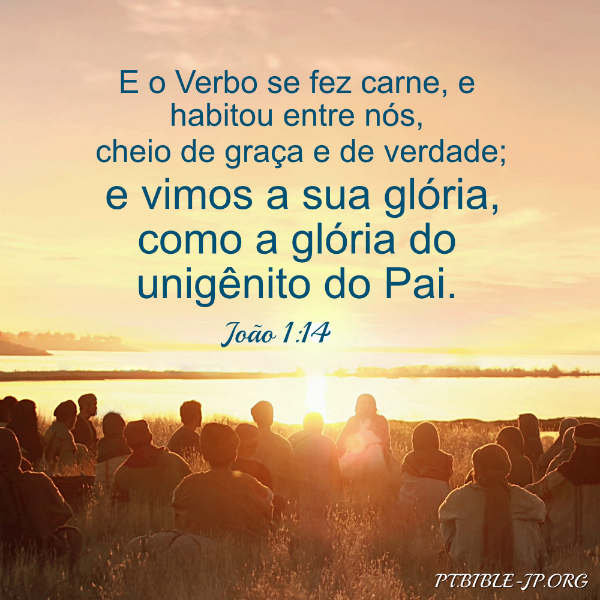 (João 1:14) E o Verbo se fez carne, e habitou entre nós, cheio de graça e de verdade; e vimos a sua glória, como a glória do unigênito do Pai.