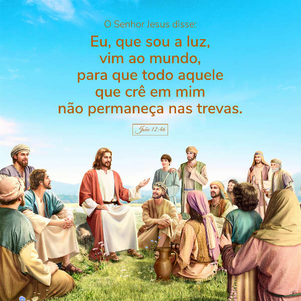 """Evangelho (João 12:46) """"Eu, que sou a luz, vim ao mundo, para que todo aquele que crê em mim não permaneça nas trevas."""""""