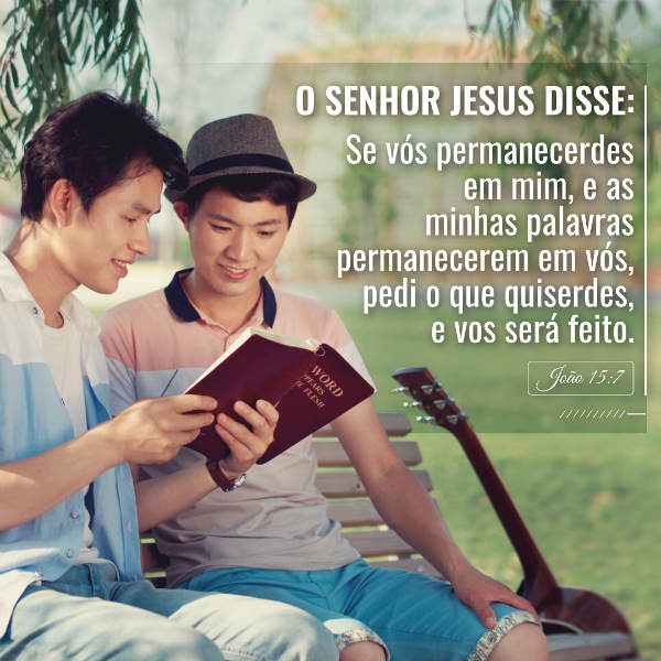 """Evangelho (João 15:7) """"Se vós permanecerdes em mim, e as minhas palavras permanecerem em vós, pedi o que quiserdes, e vos será feito""""."""