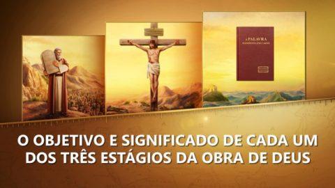 O objetivo e significado de cada um dos três estágios da obra de Deus