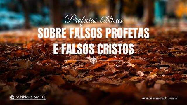 Profecias bíblicas sobre falsos profetas e falsos cristos