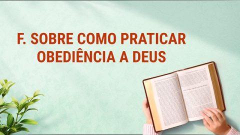F. Sobre como praticar obediência a Deus