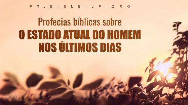Profecias bíblicas sobre o estado atual do homem nos últimos dias