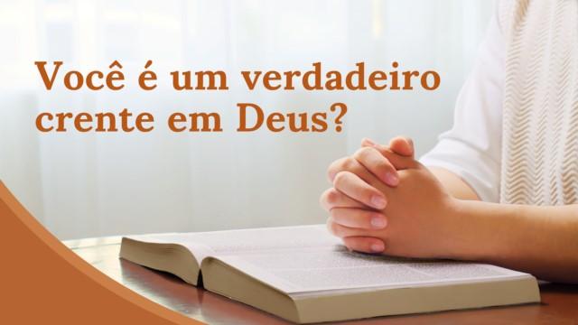 Você é um verdadeiro crente em Deus?