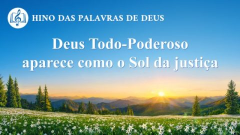 """Música gospel """"Deus Todo-Poderoso aparece como o Sol da justiça"""""""